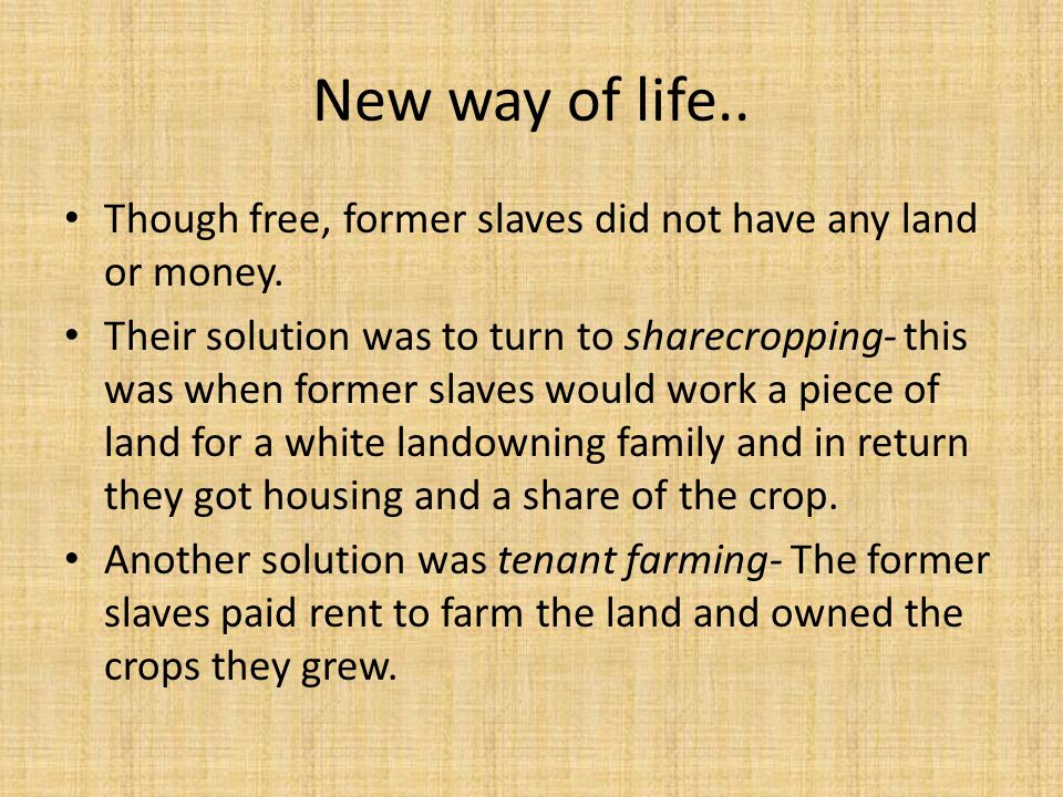 New way of life.. Though free, former slaves did not have any land or money.