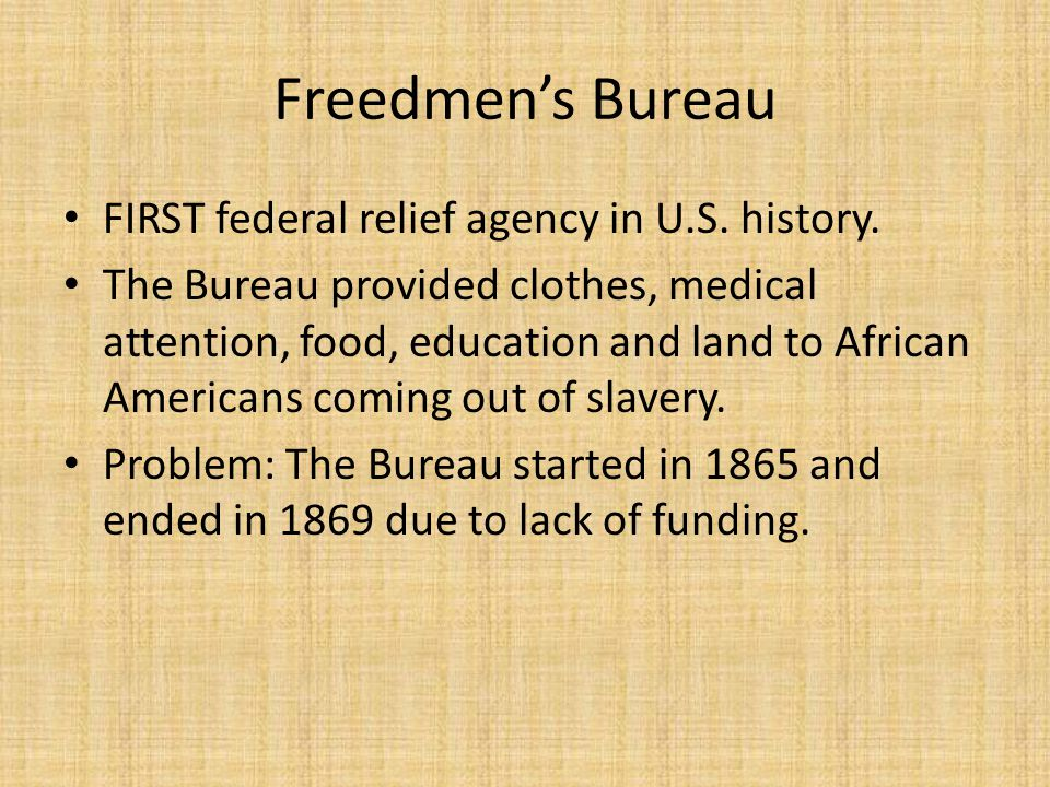 Freedmen's Bureau FIRST federal relief agency in U.S. history.