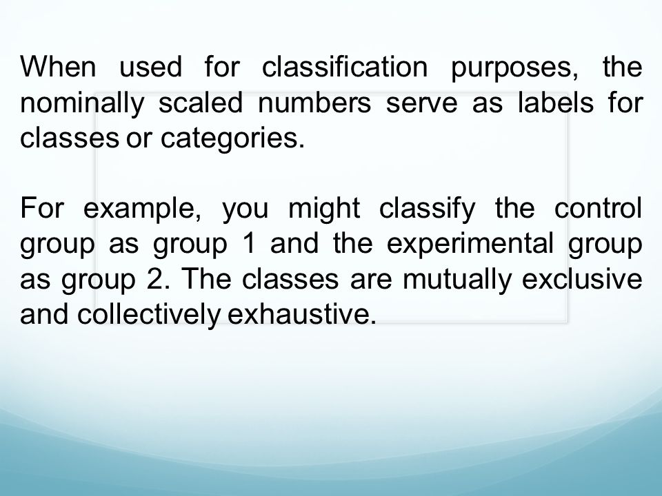 When used for classification purposes, the nominally scaled numbers serve as labels for classes or categories.