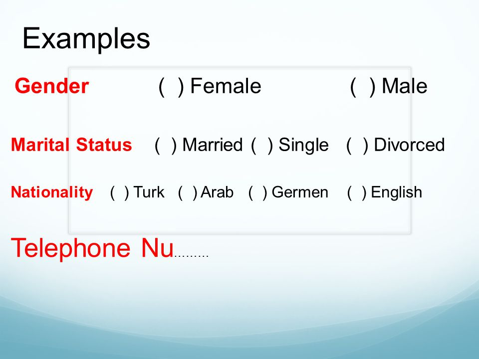 Examples Telephone Nu……… Gender ( ) Female ( ) Male