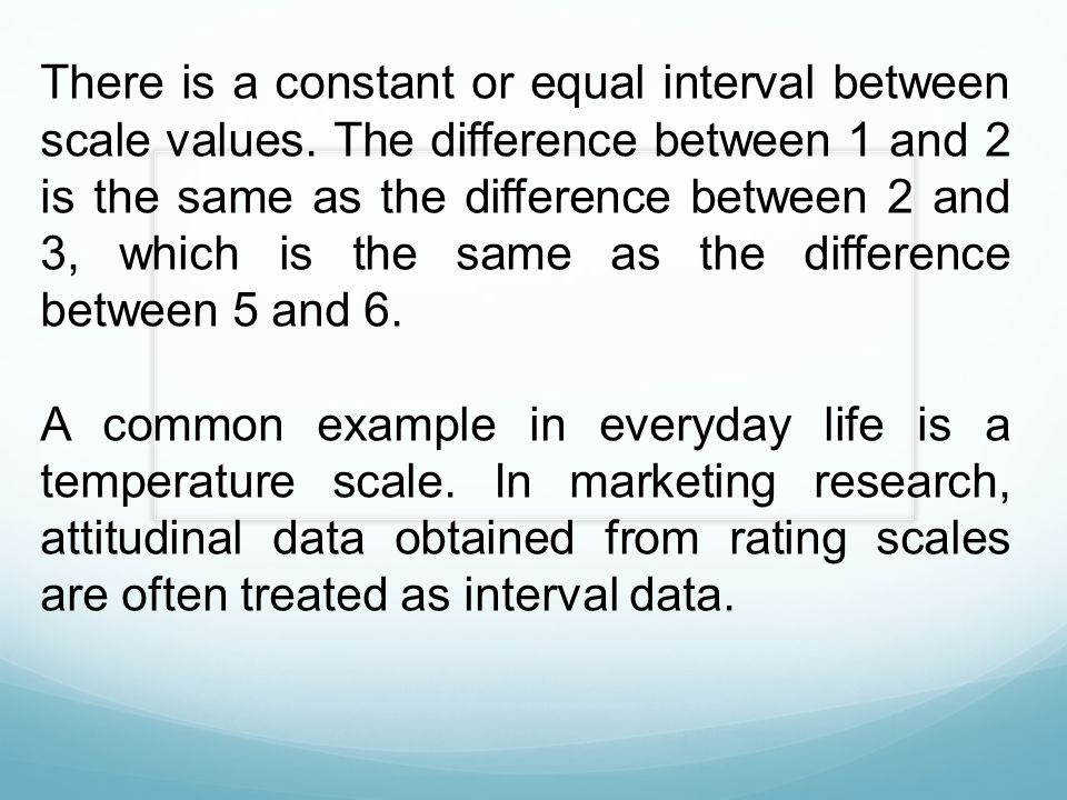 There is a constant or equal interval between scale values