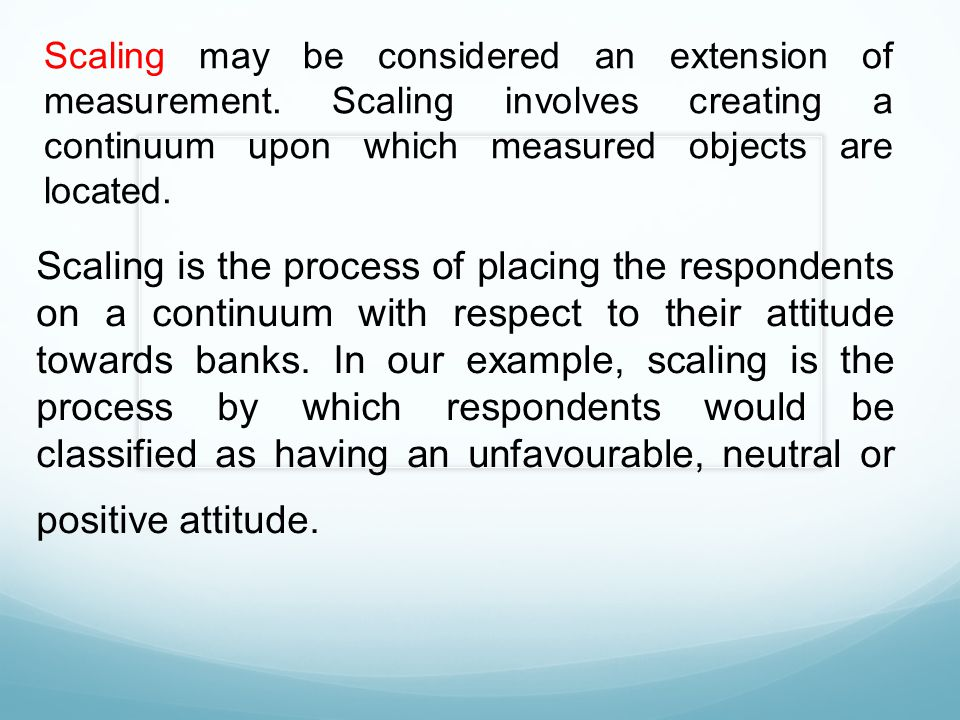 Scaling may be considered an extension of measurement