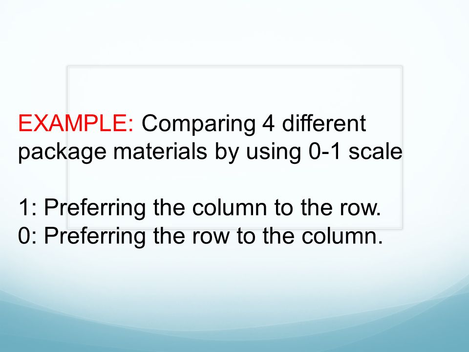 EXAMPLE: Comparing 4 different package materials by using 0-1 scale