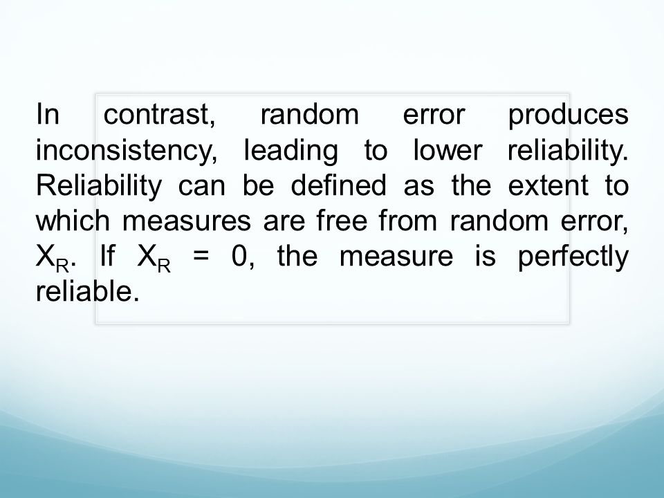 In contrast, random error produces inconsistency, leading to lower reliability.
