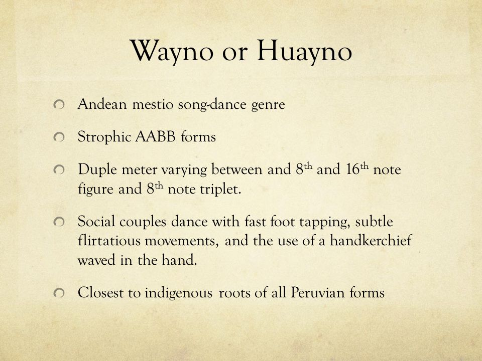 Wayno or Huayno Andean mestio song-dance genre Strophic AABB forms