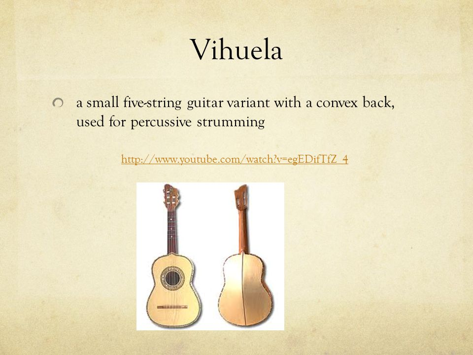 Vihuela a small five-string guitar variant with a convex back, used for percussive strumming.