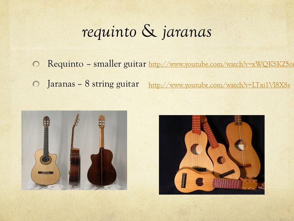 requinto & jaranas Requinto – smaller guitar Jaranas – 8 string guitar