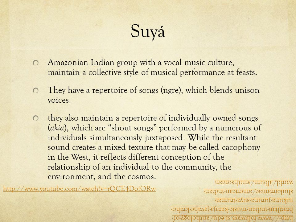 Suyá Amazonian Indian group with a vocal music culture, maintain a collective style of musical performance at feasts.