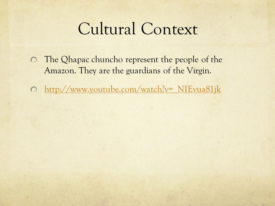 Cultural Context The Qhapac chuncho represent the people of the Amazon. They are the guardians of the Virgin.