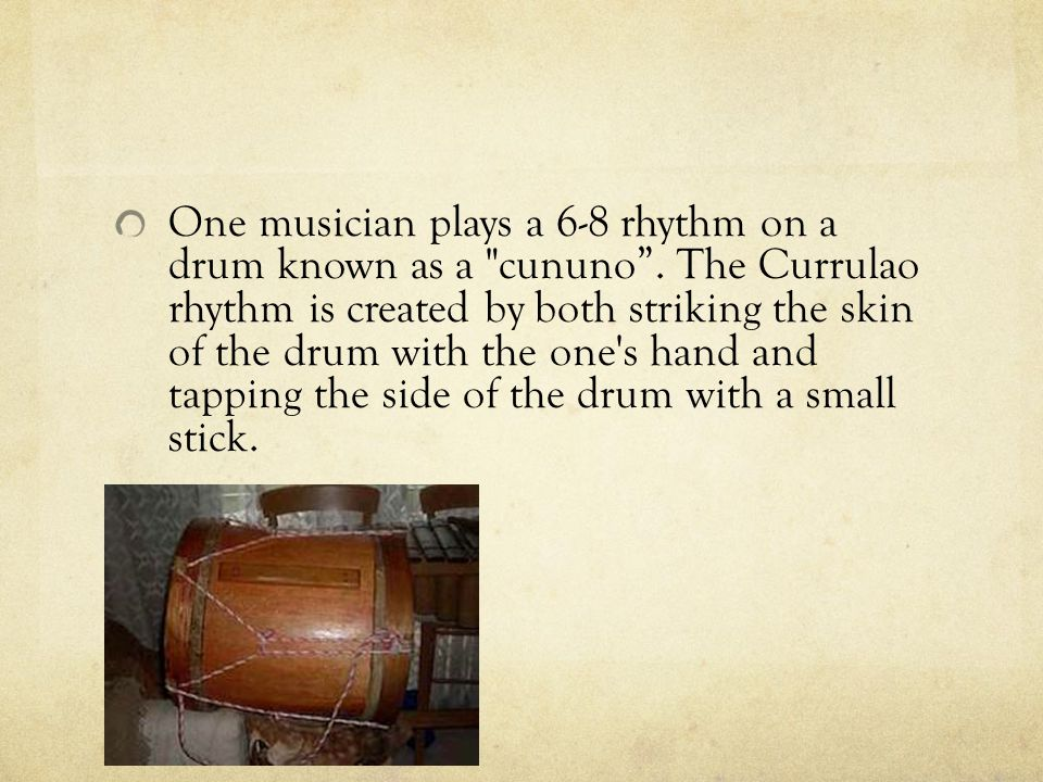 One musician plays a 6-8 rhythm on a drum known as a cununo