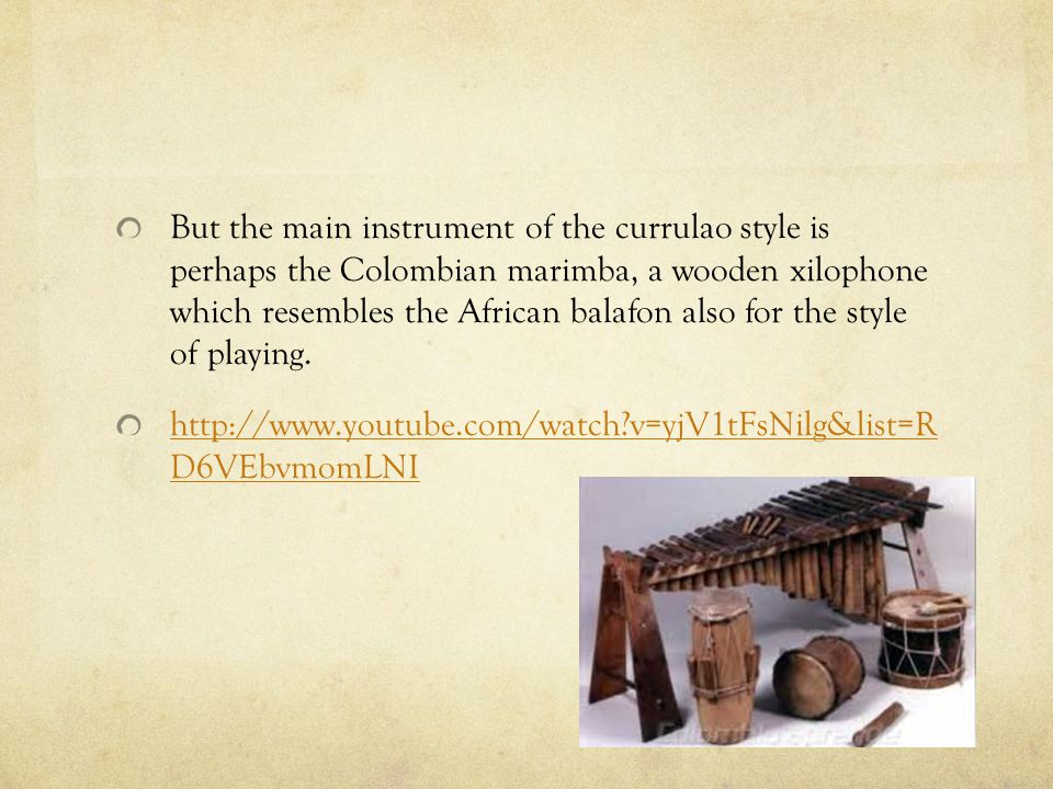 But the main instrument of the currulao style is perhaps the Colombian marimba, a wooden xilophone which resembles the African balafon also for the style of playing.