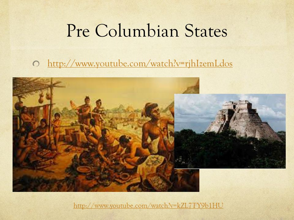 Pre Columbian States http://www.youtube.com/watch v=rjhIzemLdos