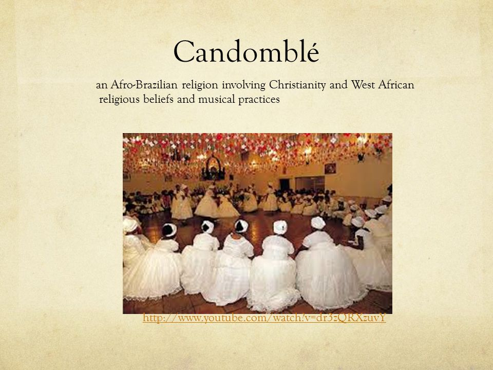 Candomblé an Afro-Brazilian religion involving Christianity and West African. religious beliefs and musical practices.