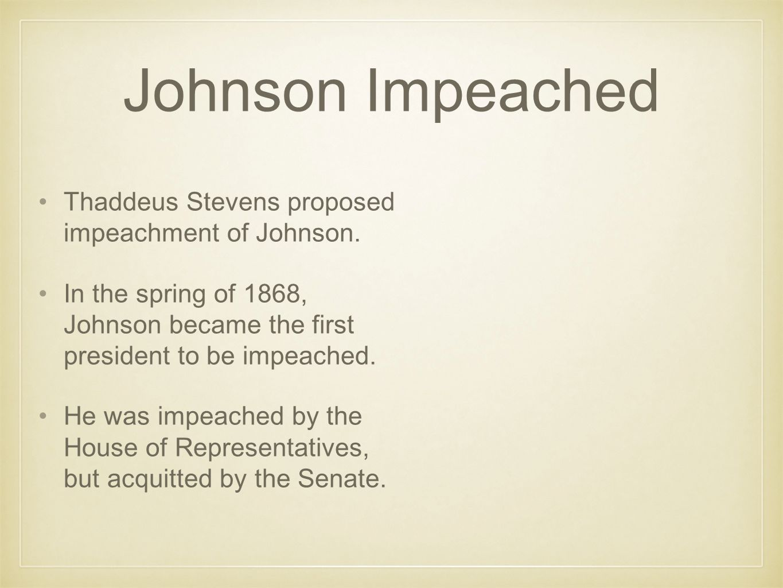 Johnson Impeached Thaddeus Stevens proposed impeachment of Johnson.