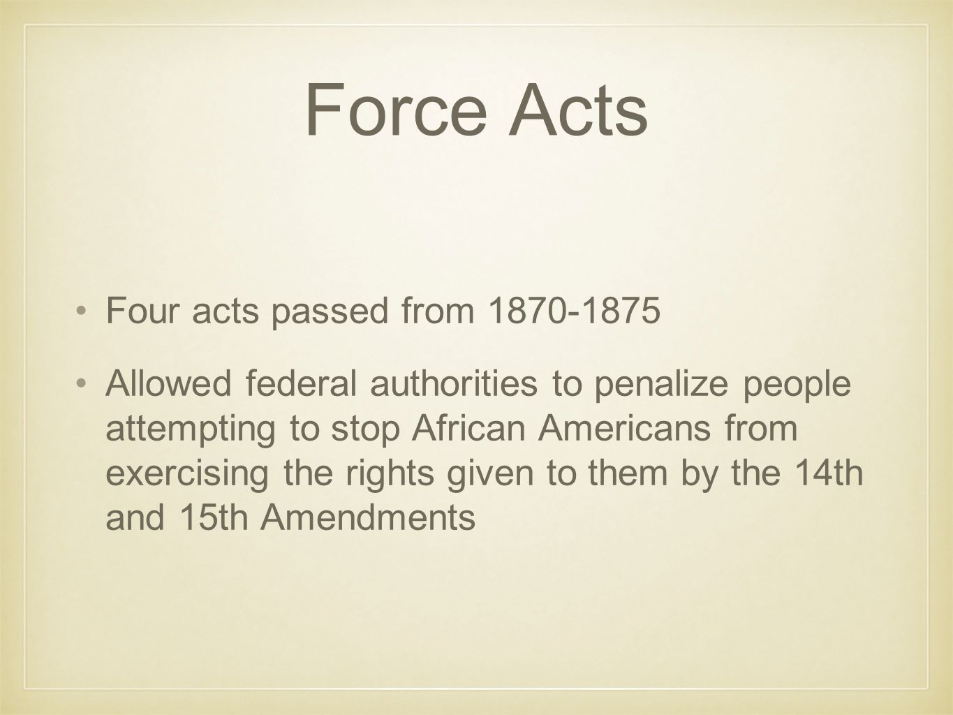 Force Acts Four acts passed from 1870-1875