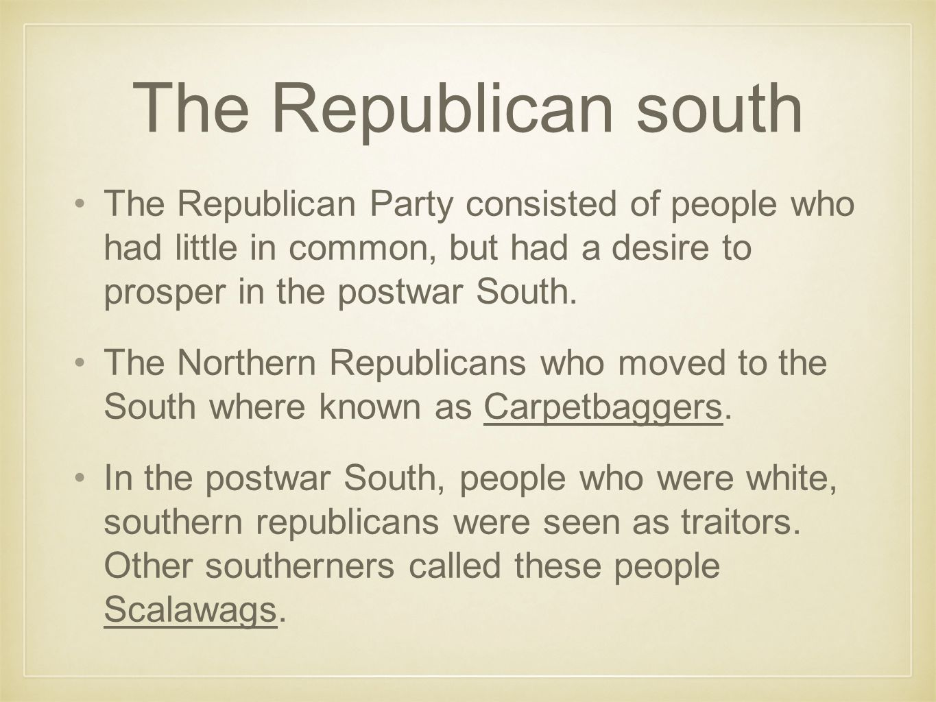 The Republican south The Republican Party consisted of people who had little in common, but had a desire to prosper in the postwar South.