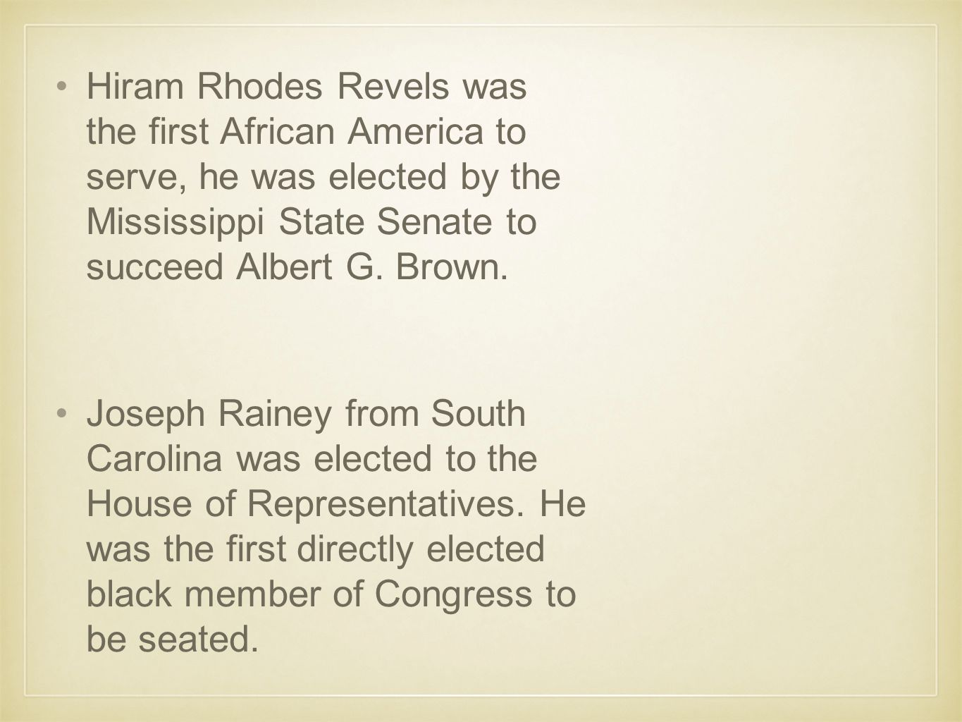 Hiram Rhodes Revels was the first African America to serve, he was elected by the Mississippi State Senate to succeed Albert G. Brown.