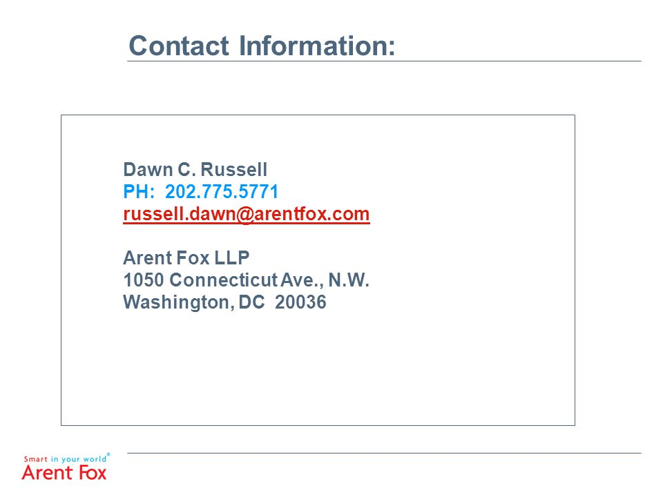 Contact Information: Dawn C. Russell. PH: 202.775.5771. russell.dawn@arentfox.com. Arent Fox LLP.