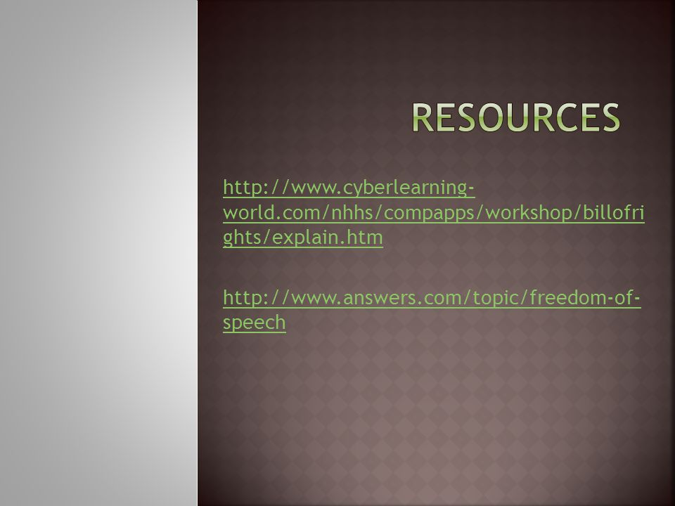 Resources http://www.cyberlearning- world.com/nhhs/compapps/workshop/billofri ghts/explain.htm.