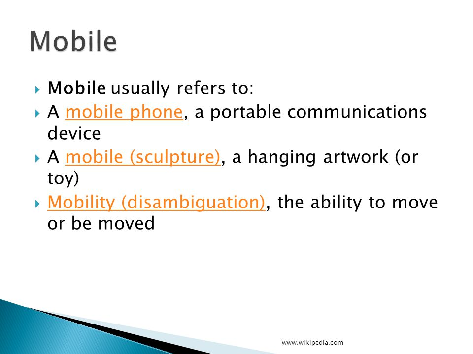 Mobile Mobile usually refers to: