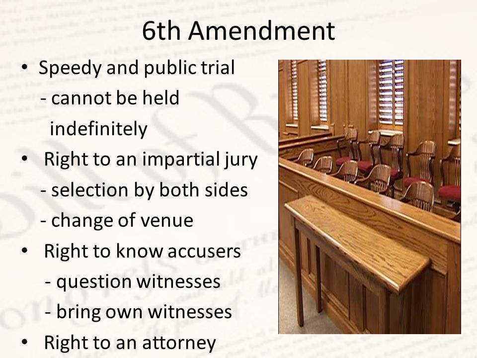 6th Amendment Speedy and public trial - cannot be held indefinitely