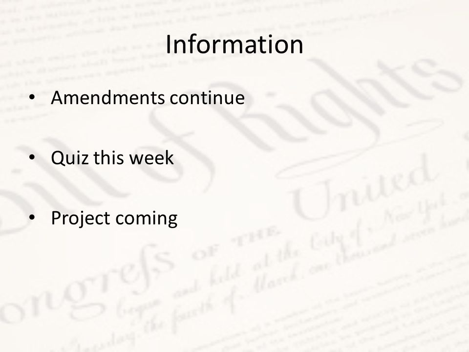 Information Amendments continue Quiz this week Project coming