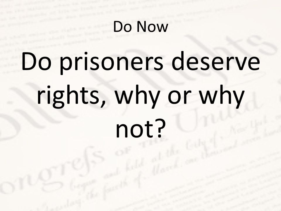 Do prisoners deserve rights, why or why not