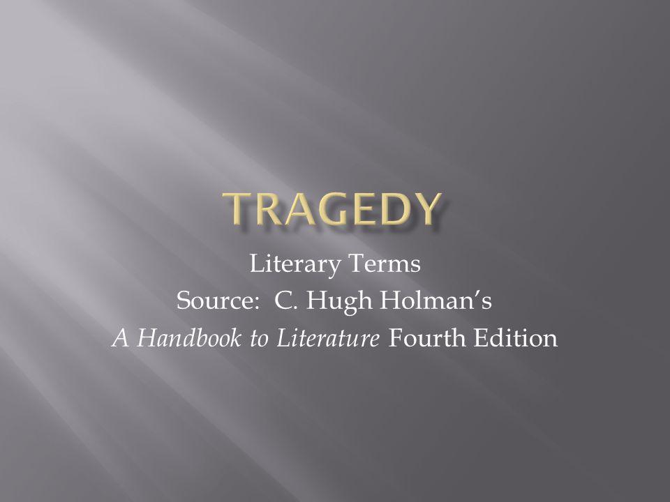 Tragedy Literary Terms Source: C. Hugh Holman's