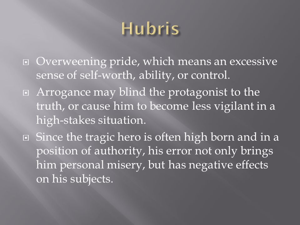 Hubris Overweening pride, which means an excessive sense of self-worth, ability, or control.