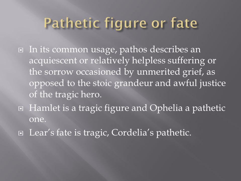 Pathetic figure or fate