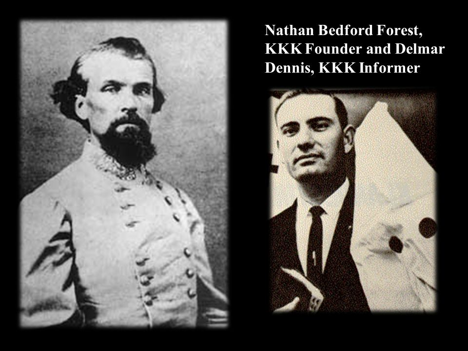 Nathan Bedford Forest, KKK Founder and Delmar Dennis, KKK Informer