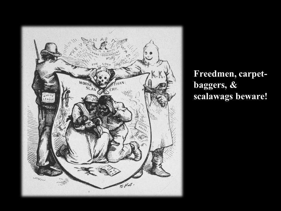Freedmen, carpet-baggers, & scalawags beware!