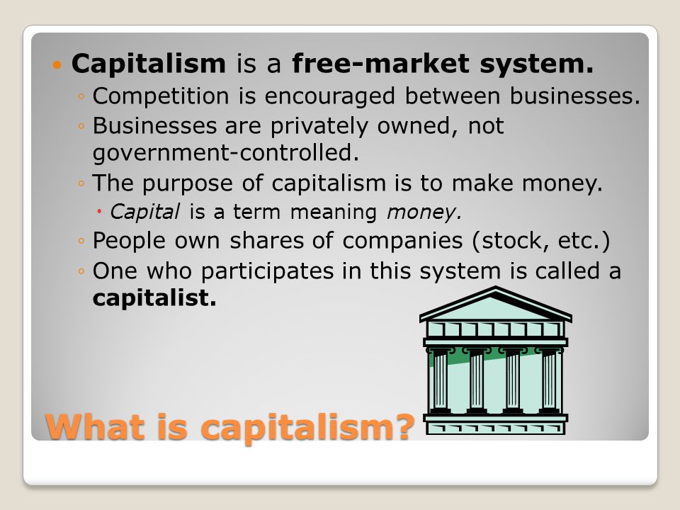 What is capitalism Capitalism is a free-market system.