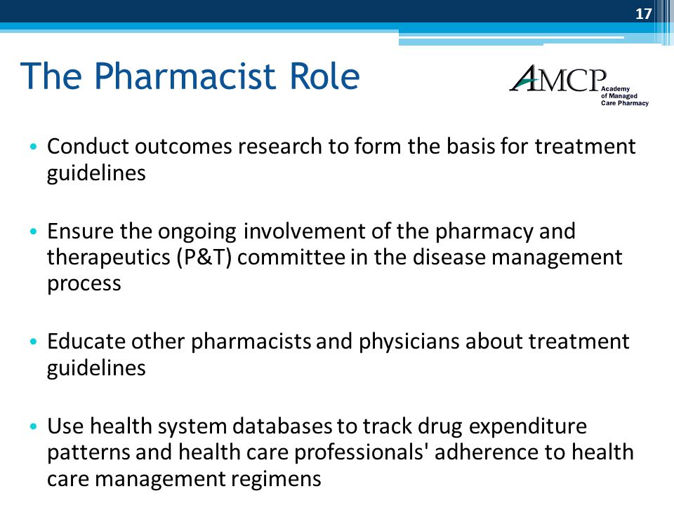 The Pharmacist Role Conduct outcomes research to form the basis for treatment guidelines.