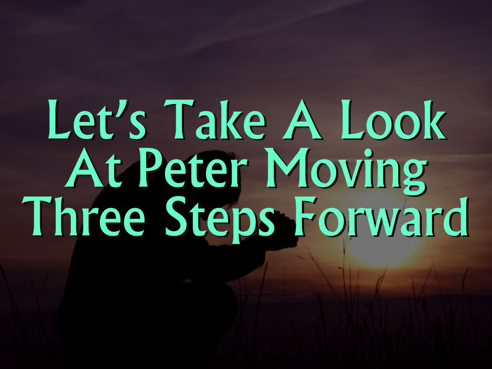 Let's Take A Look At Peter Moving Three Steps Forward