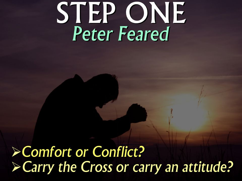 STEP ONE Peter Feared Comfort or Conflict