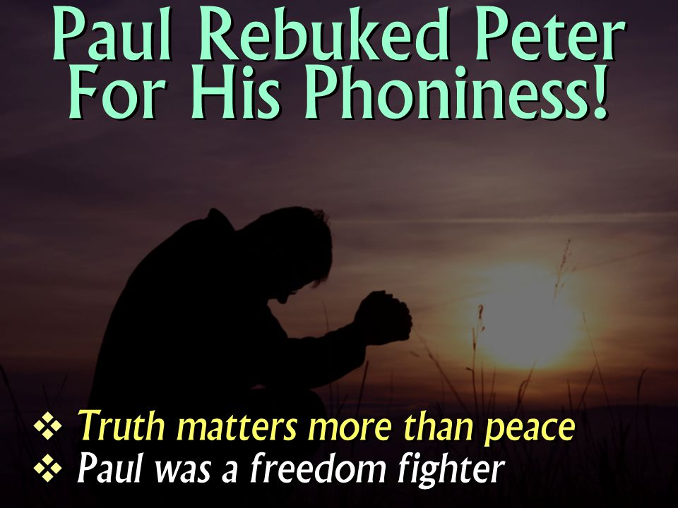 Paul Rebuked Peter For His Phoniness!