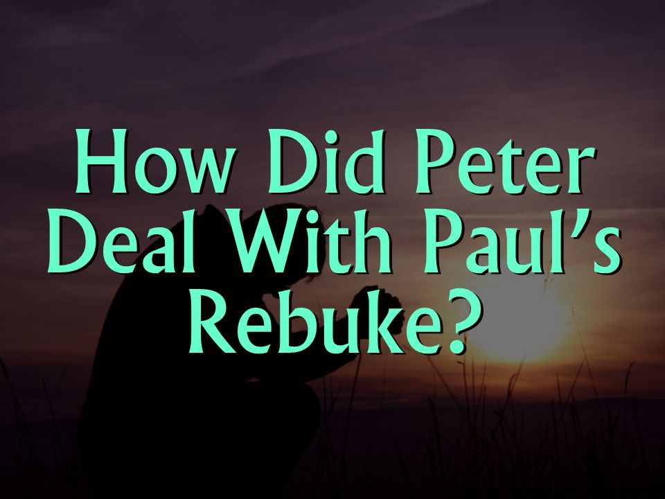How Did Peter Deal With Paul's Rebuke