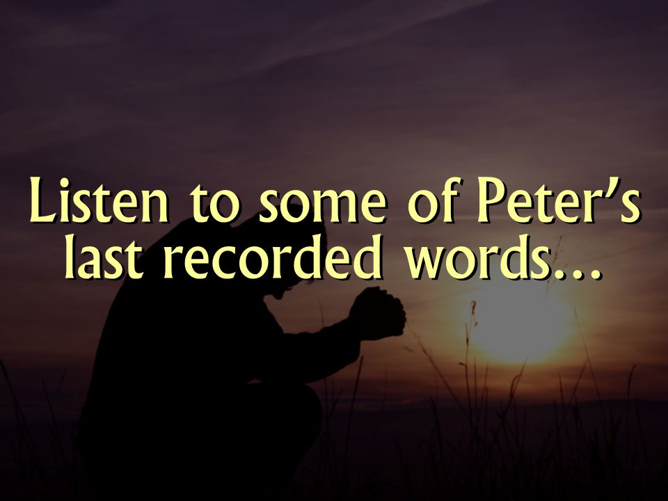 Listen to some of Peter's last recorded words…