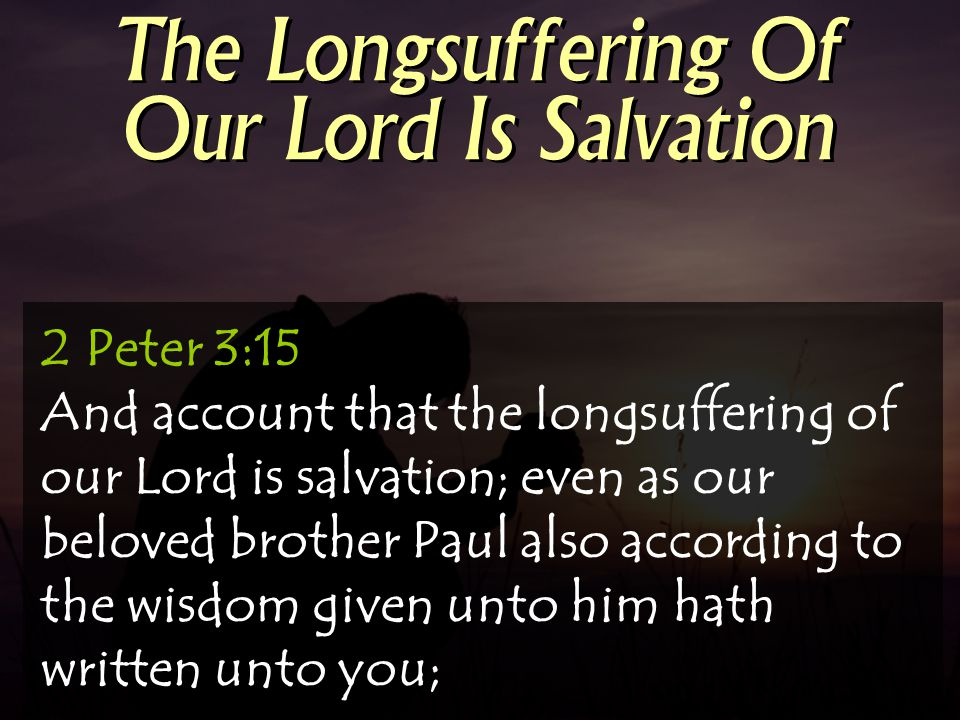 The Longsuffering Of Our Lord Is Salvation