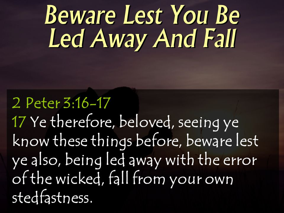 Beware Lest You Be Led Away And Fall