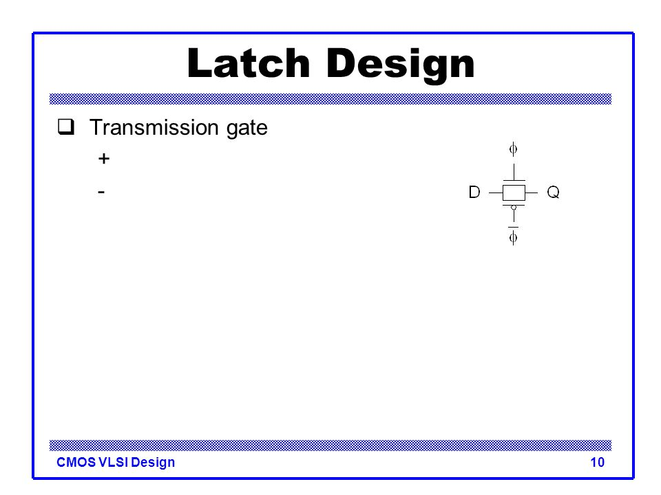 Latch Design Transmission gate + -