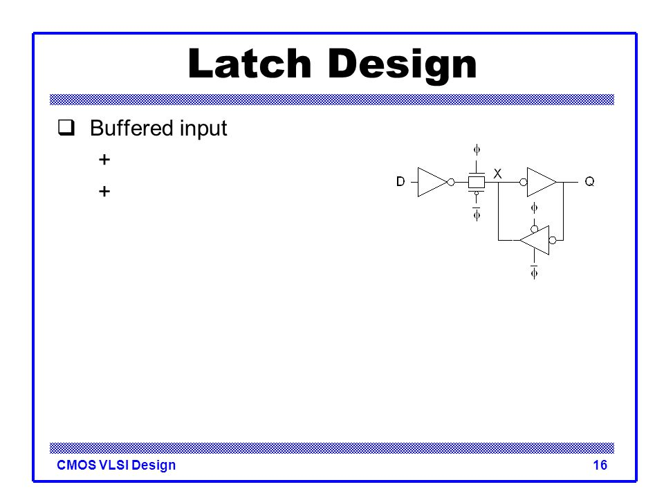 Latch Design Buffered input +