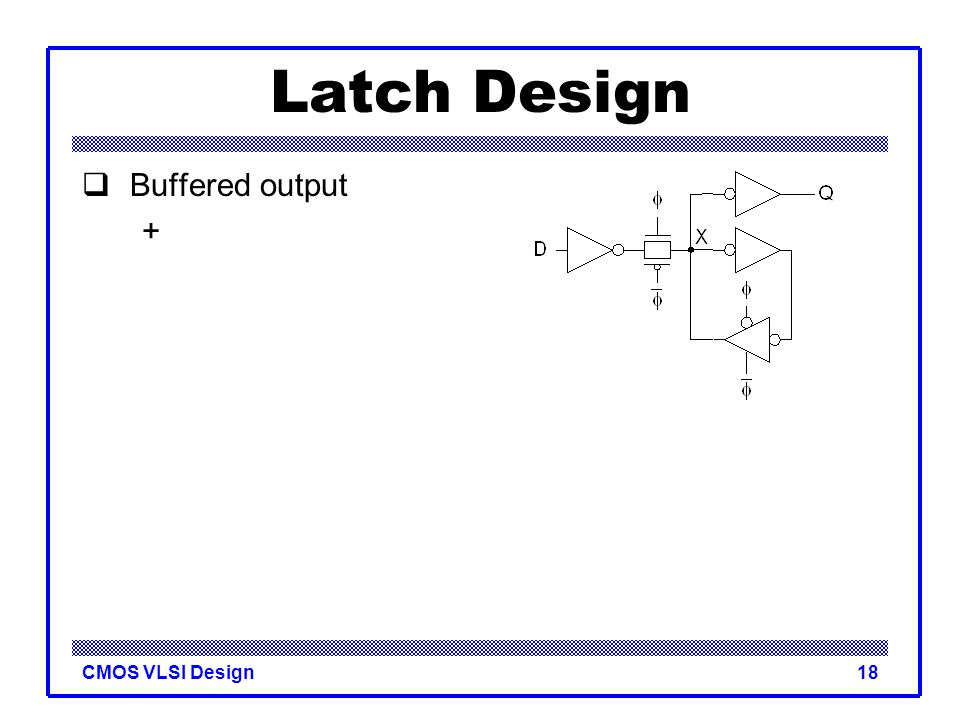 Latch Design Buffered output +