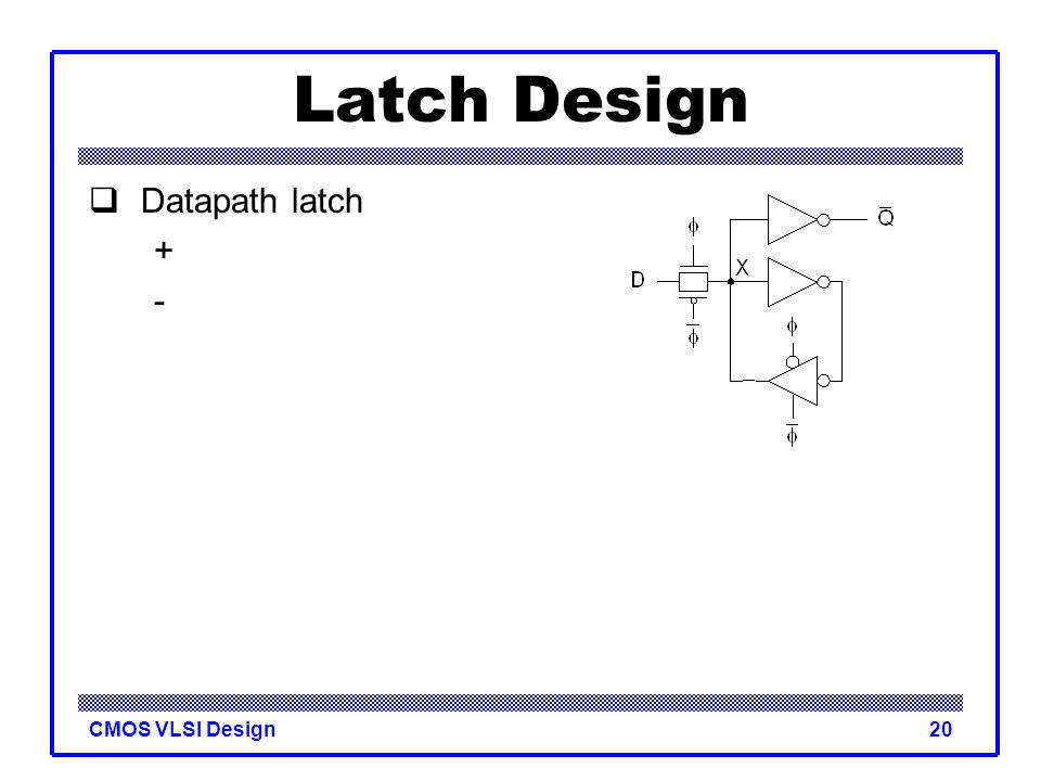 Latch Design Datapath latch + -