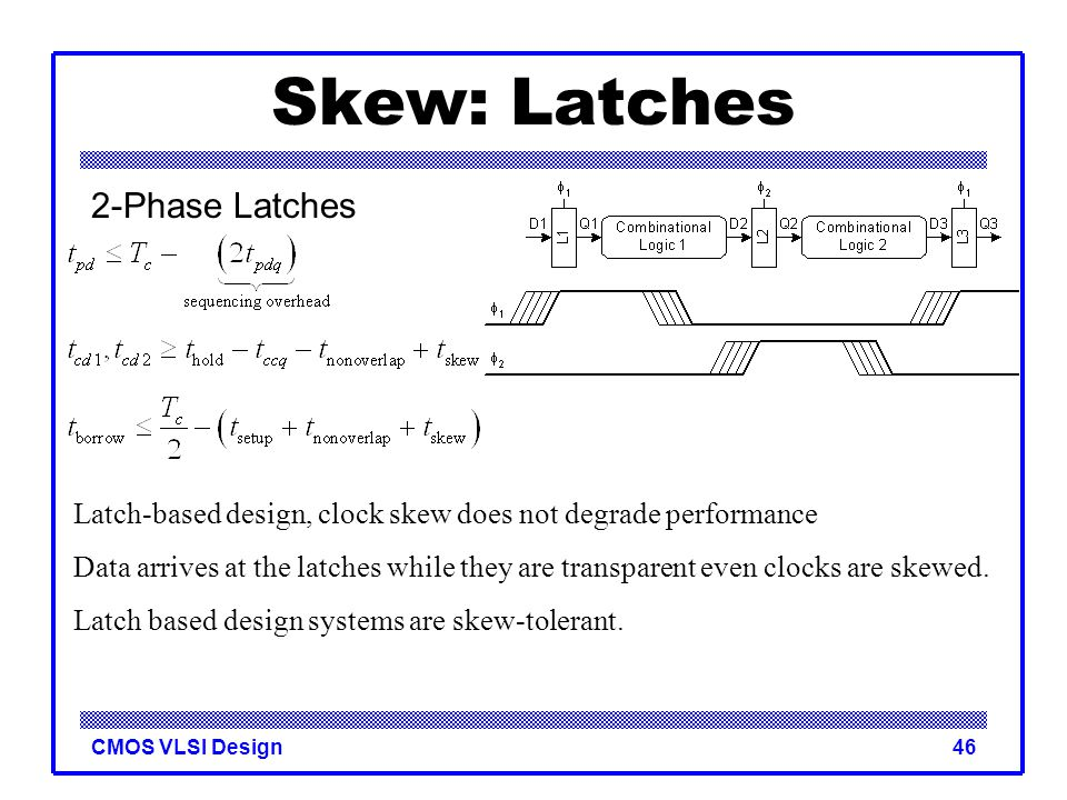 Skew: Latches 2-Phase Latches