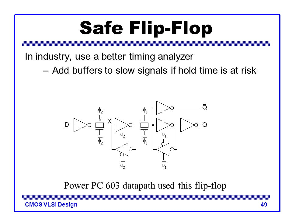 Safe Flip-Flop In industry, use a better timing analyzer