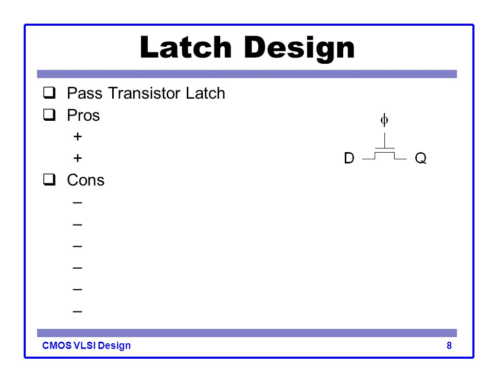 Latch Design Pass Transistor Latch Pros + Cons