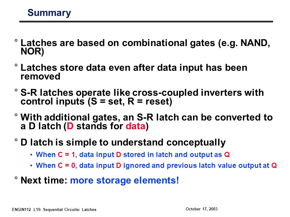 Latches are based on combinational gates (e.g. NAND, NOR)