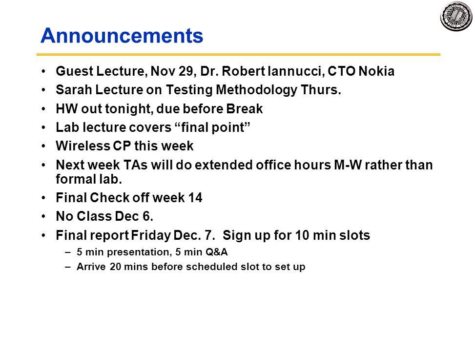 Announcements Guest Lecture, Nov 29, Dr. Robert Iannucci, CTO Nokia